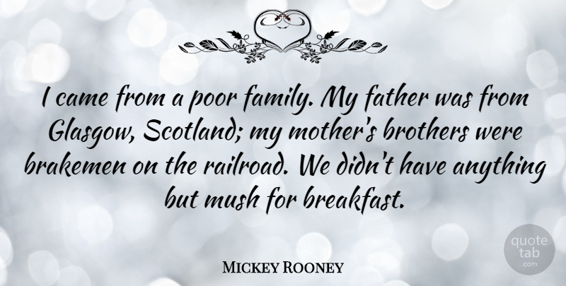 Mickey Rooney Quote About Brothers, Came, Family, Poor: I Came From A Poor...
