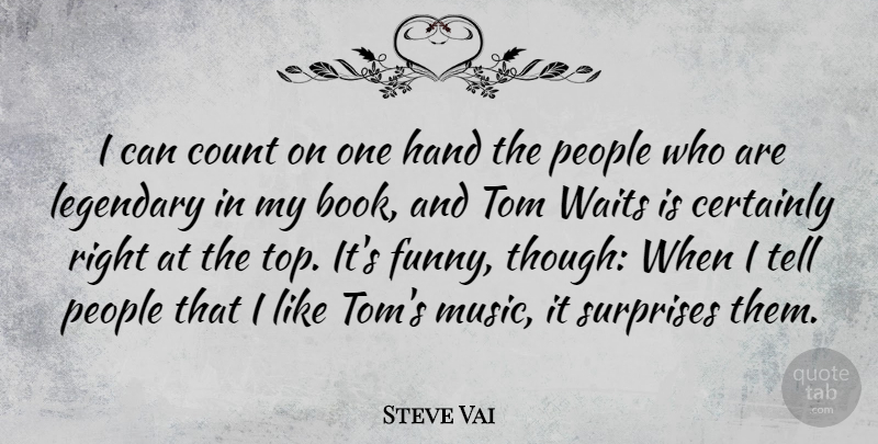 Steve Vai Quote About Certainly, Count, Funny, Hand, Legendary: I Can Count On One...