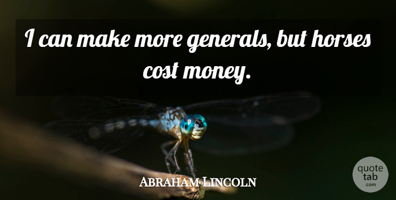 Abraham Lincoln Quote About Money, Horse, War: I Can Make More Generals...