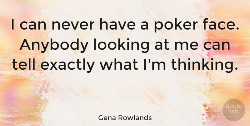 Gena Rowlands Quote About Anybody, Exactly, Poker: I Can Never Have A...