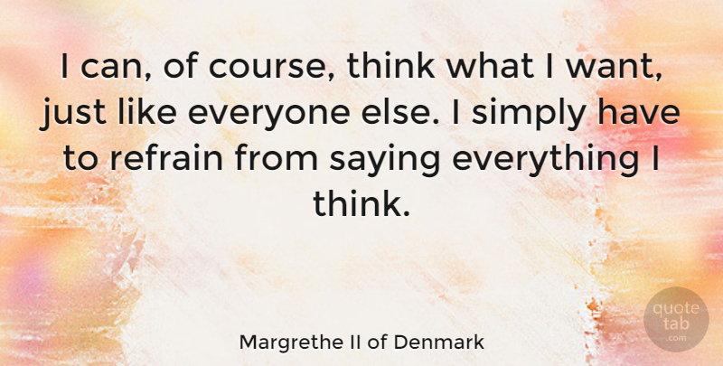 Margrethe II of Denmark Quote About Thinking, Want, Denmark: I Can Of Course Think...