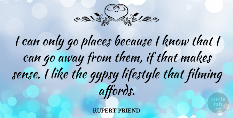 Rupert Friend Quote About Going Away, Gypsy, Lifestyle: I Can Only Go Places...