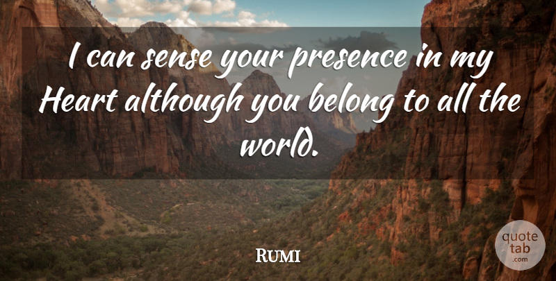 Rumi Quote About Heart, Empathy, World: I Can Sense Your Presence...
