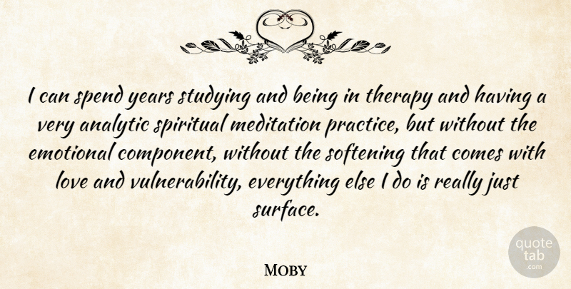 Moby Quote About Spiritual, Emotional, Meditation Practice: I Can Spend Years Studying...
