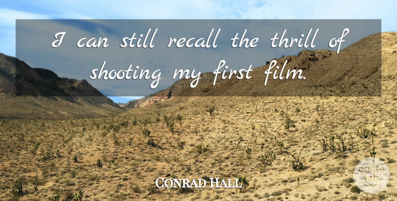 Conrad Hall Quote About Shooting, Firsts, Thrill: I Can Still Recall The...