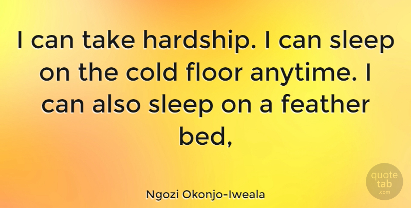 Ngozi Okonjo Iweala I Can Take Hardship I Can Sleep On The Cold