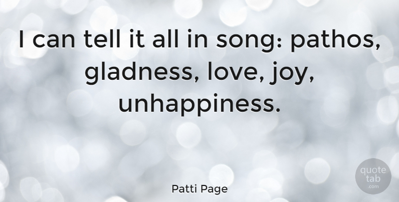 Patti Page Quote About Song, Joy, Unhappiness: I Can Tell It All...