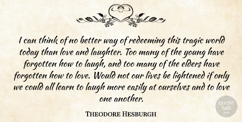 Theodore Hesburgh Quote About Laughter, Thinking, Laughing: I Can Think Of No...