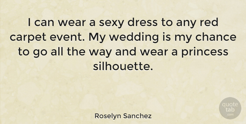 Roselyn Sanchez Quote About Sexy, Princess, Dresses: I Can Wear A Sexy...