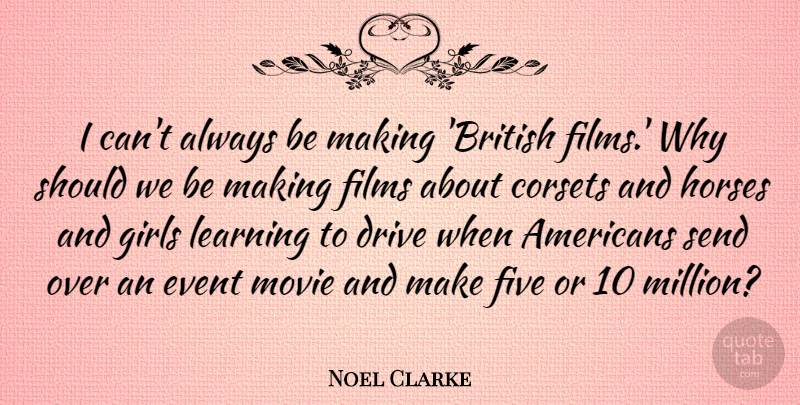 Noel Clarke Quote About Girl, Horse, Events: I Cant Always Be Making...