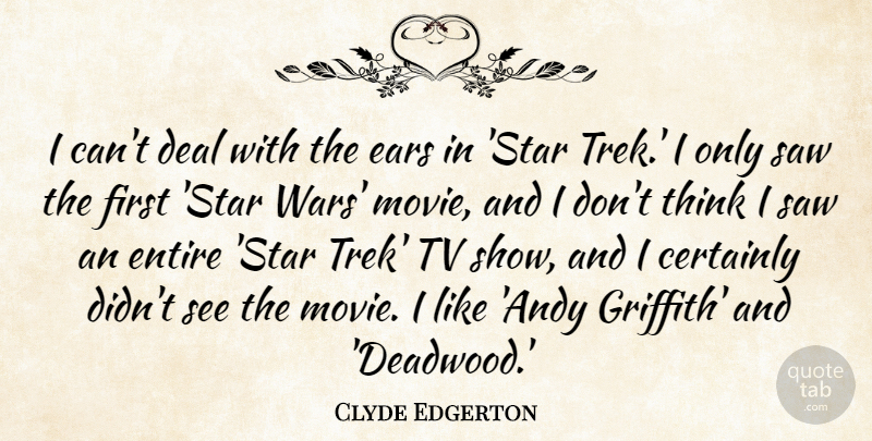 Clyde Edgerton Quote About Deal, Entire, Saw, Tv: I Cant Deal With The...