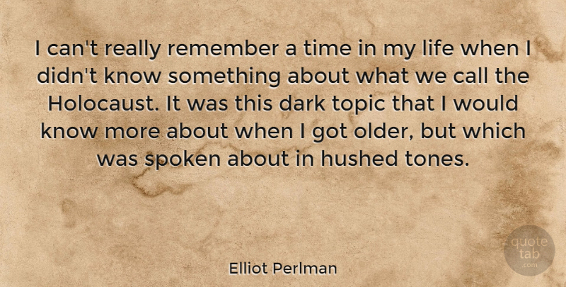 Elliot Perlman Quote About Call, Dark, Life, Remember, Spoken: I Cant Really Remember A...