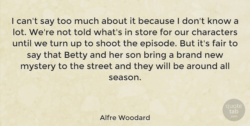 Alfre Woodard Quote About Betty, Bring, Characters, Fair, Shoot: I Cant Say Too Much...