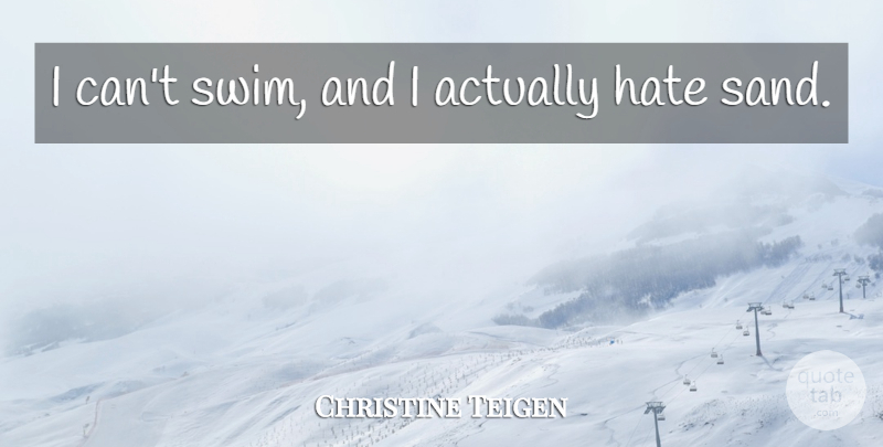 Christine Teigen Quote About undefined: I Cant Swim And I...