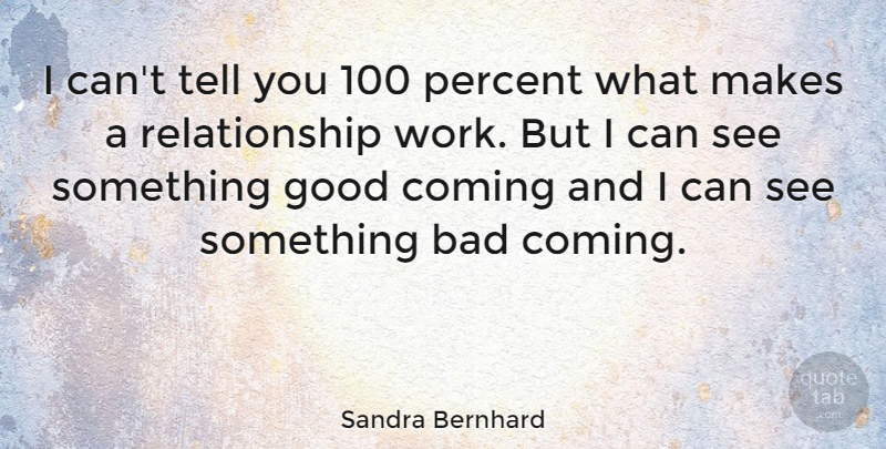 Sandra Bernhard I Cant Tell You 100 Percent What Makes A