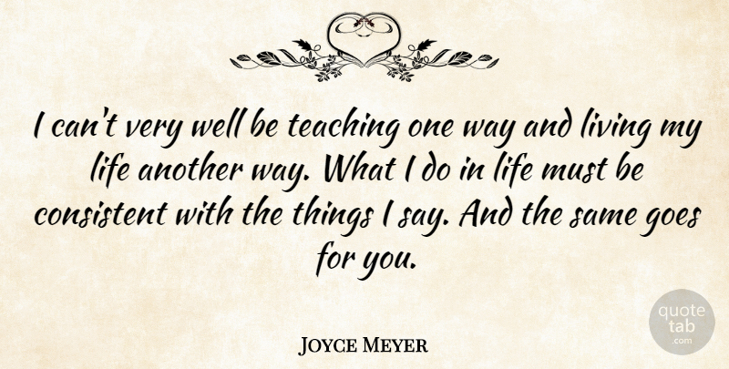 Joyce Meyer Quote About Teaching, Way, Living My Life: I Cant Very Well Be...
