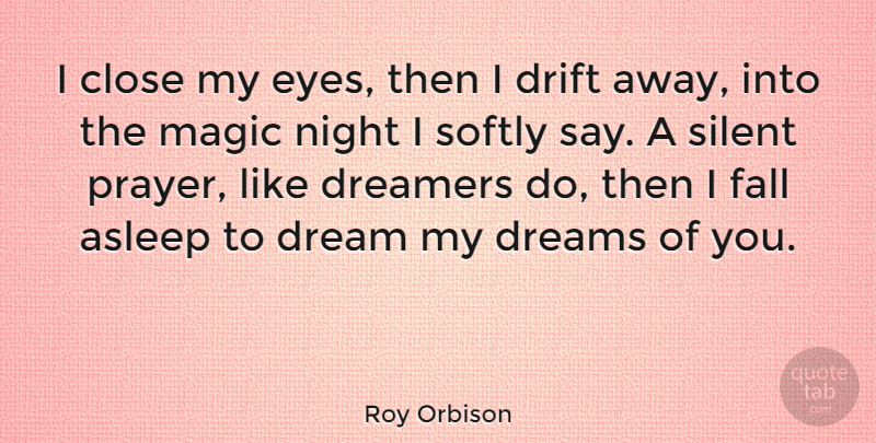 Roy Orbison Quote About Inspirational, Motivational, Romantic: I Close My Eyes Then...