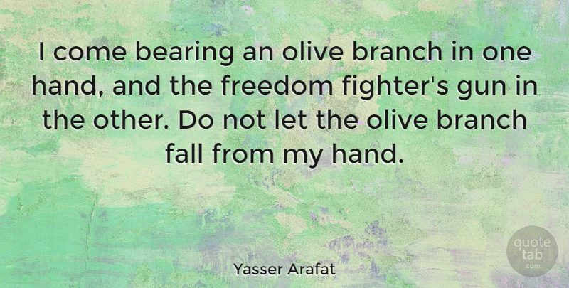 Yasser Arafat Quote About Fall, Islamic, Gun: I Come Bearing An Olive...