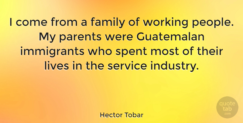 Hector Tobar Quote About Family, Immigrants, Lives, Spent: I Come From A Family...