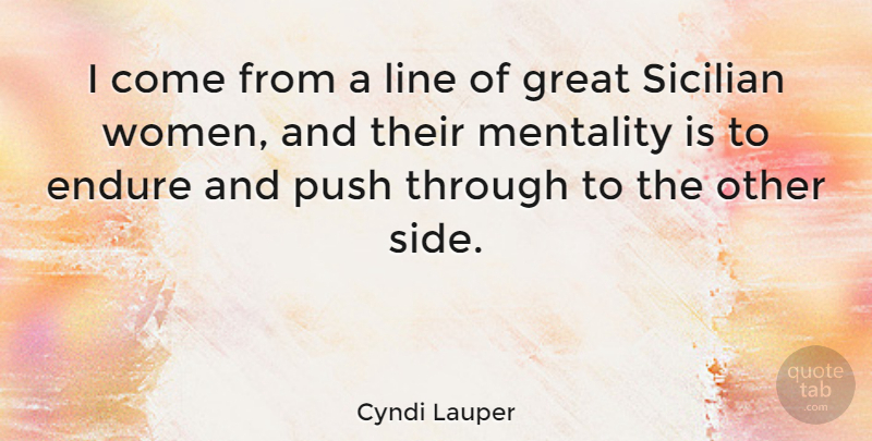 Cyndi Lauper Quote About Sides, Lines, Endure: I Come From A Line...