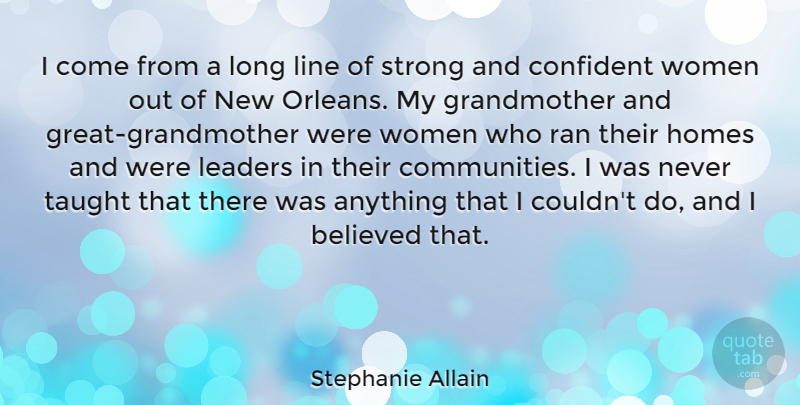 Stephanie Allain Quote About Believed, Confident, Homes, Line, Ran: I Come From A Long...