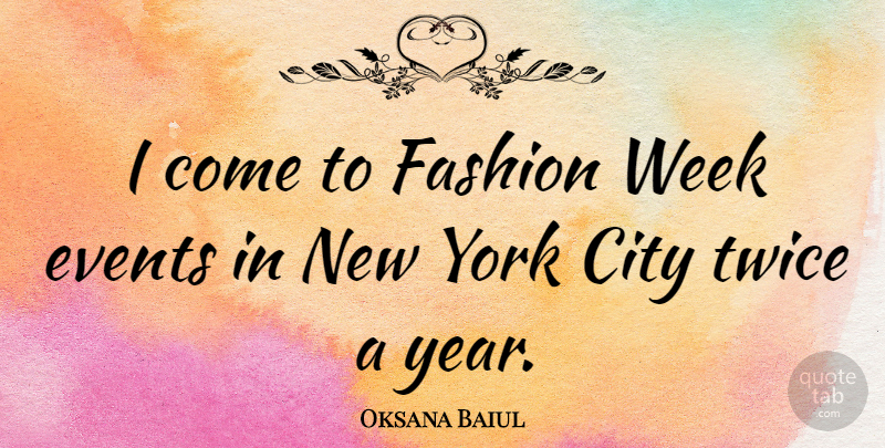 Oksana Baiul Quote About Fashion, New York, Years: I Come To Fashion Week...
