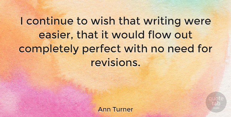 Ann Turner Quote About Continue: I Continue To Wish That...
