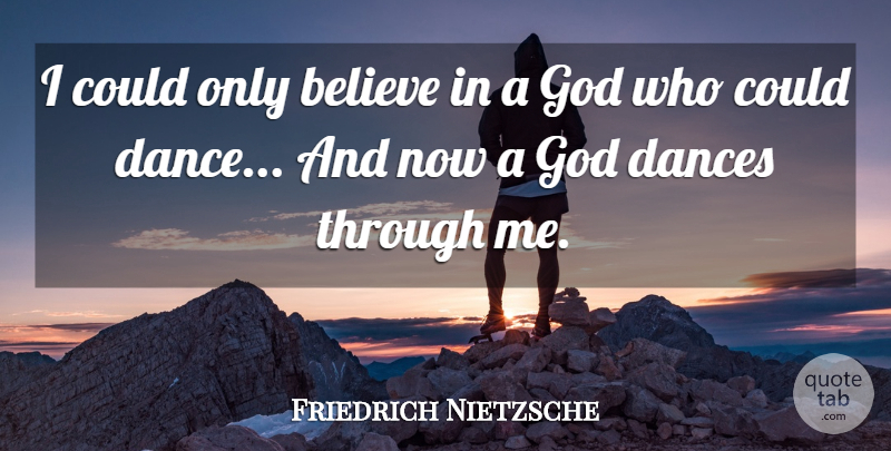 Friedrich Nietzsche Quote About Inspirational, Believe: I Could Only Believe In...