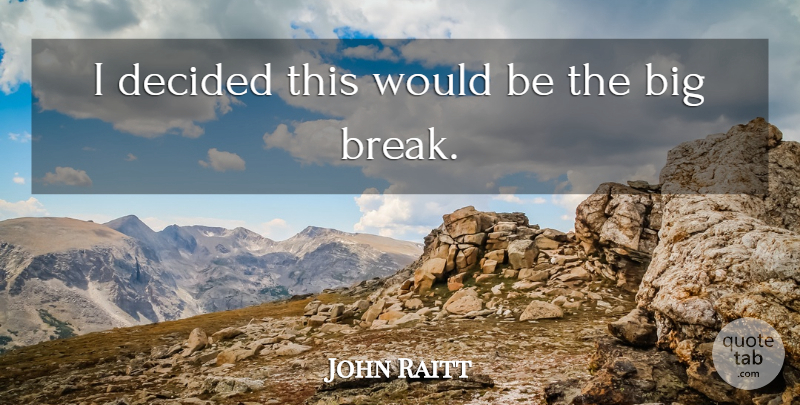 John Raitt Quote About Decided: I Decided This Would Be...