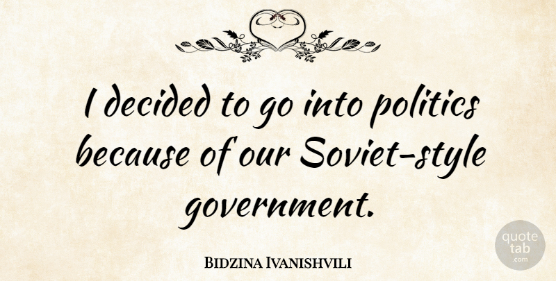 Bidzina Ivanishvili Quote About Government, Style, Soviet: I Decided To Go Into...