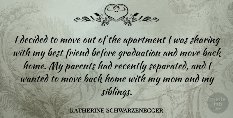 Katherine Schwarzenegger: I decided to move out of the ...