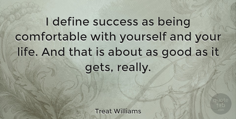 Treat Williams Quote About Congratulations, Good As It Gets, Get Real: I Define Success As Being...