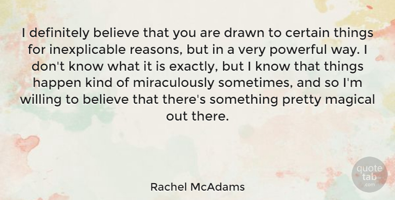 Rachel McAdams Quote About Powerful, Believe, Way: I Definitely Believe That You...