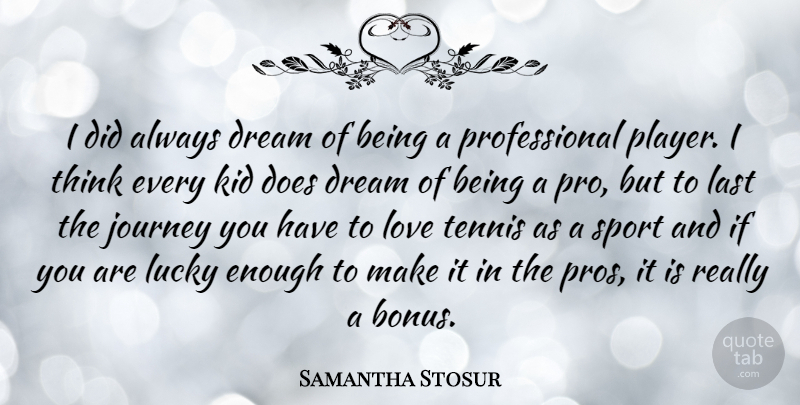 Samantha Stosur I Did Always Dream Of Being A Professional Player