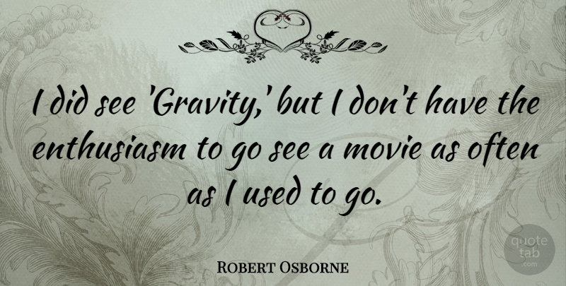 Robert Osborne Quote About Enthusiasm: I Did See Gravity But...