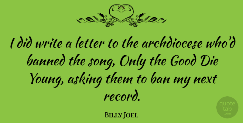 Billy Joel Quote About Song, Writing, Asking: I Did Write A Letter...
