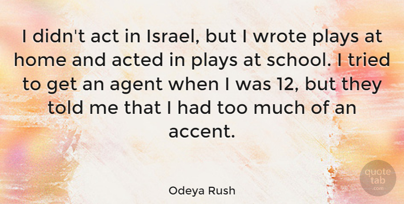 Odeya Rush Quote About Act, Acted, Agent, Home, Plays: I Didnt Act In Israel...