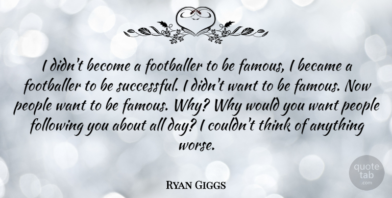 Ryan Giggs Quote About Became, Famous, Following, Footballer, People: I Didnt Become A Footballer...