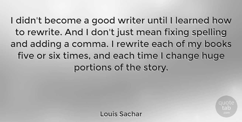Louis Sachar Quote About Book, Mean, Stories: I Didnt Become A Good...
