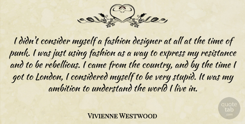 Vivienne Westwood I Didn T Consider Myself A Fashion Designer At All At The Quotetab
