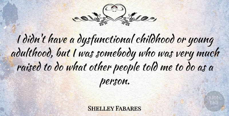 Shelley Fabares Quote About People, Somebody: I Didnt Have A Dysfunctional...