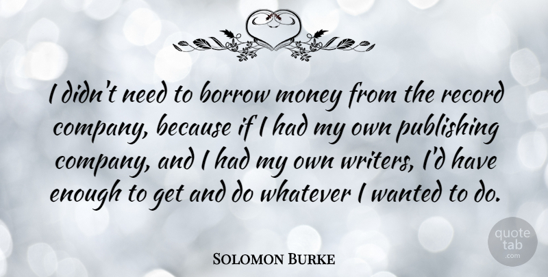 Solomon Burke Quote About Records, Needs, Enough: I Didnt Need To Borrow...