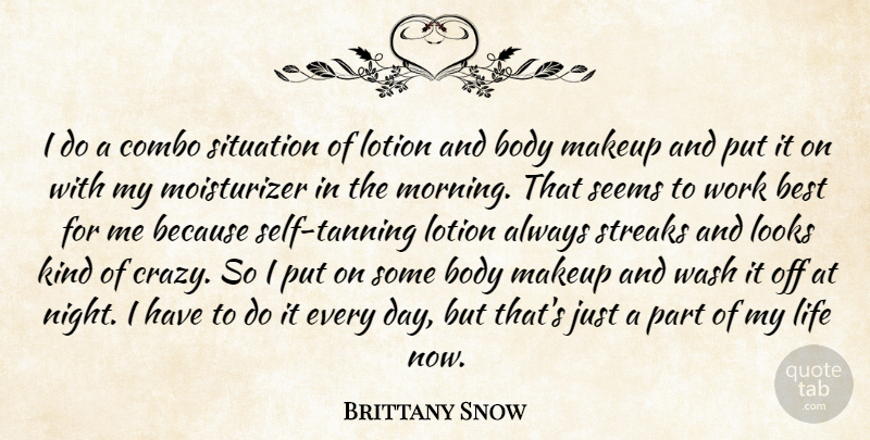 Brittany Snow Quote About Morning, Crazy, Makeup: I Do A Combo Situation...