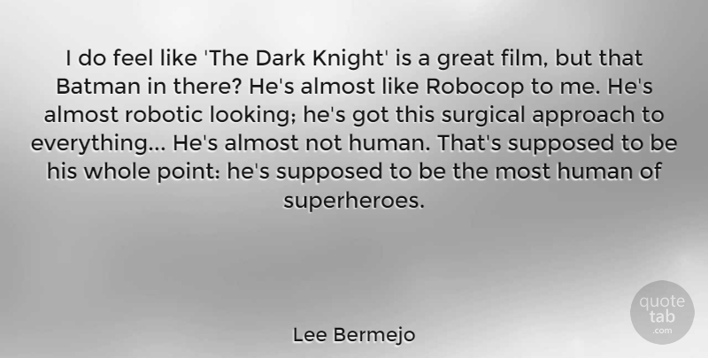 Lee Bermejo Quote About Almost, Approach, Batman, Dark, Great: I Do Feel Like The...