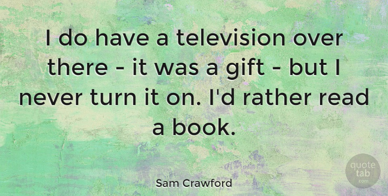 Sam Crawford Quote About Rather, Turn: I Do Have A Television...