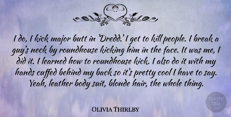 Olivia Thirlby Quote About Behind, Blonde, Body, Break, Cool: I Do I Kick Major...