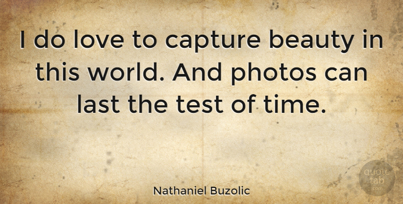 Nathaniel Buzolic I Do Love To Capture Beauty In This World And