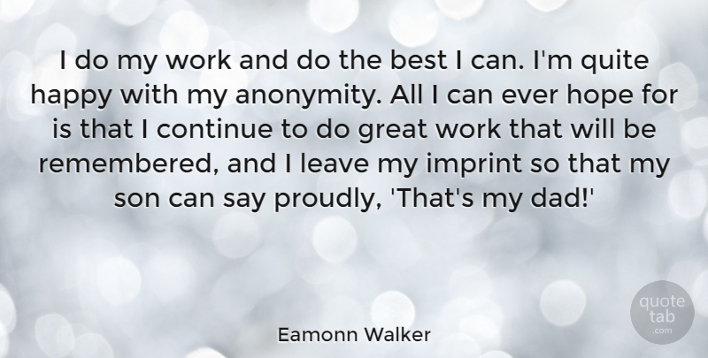Eamonn Walker Quote About Best, Continue, Great, Happy, Hope: I Do My Work And...