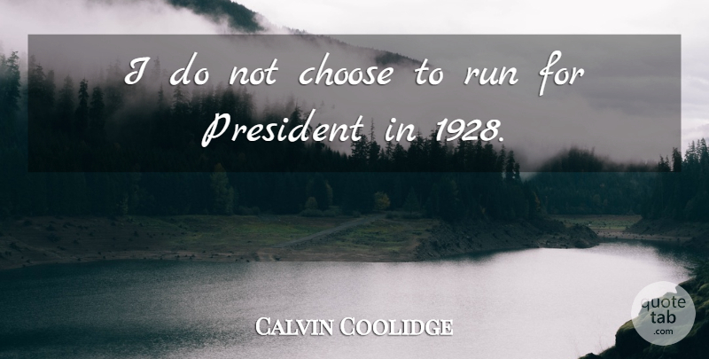 Calvin Coolidge Quote About Running, President: I Do Not Choose To...