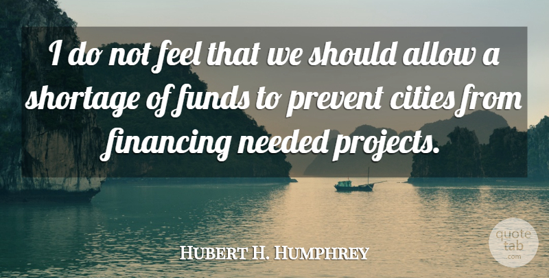Hubert H. Humphrey Quote About Cities, Should, Projects: I Do Not Feel That...